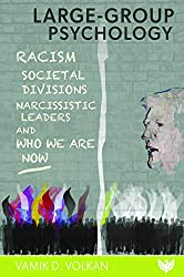 Large-Group Psychology: Racism, Who Are We Now? Societal Divisions and Narcissistic Leaders