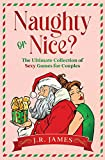 Naughty or Nice? The Ultimate Collection of Sexy Games for Couples: Would You Rather...?, Truth or Dare?, Never Have I Ever...