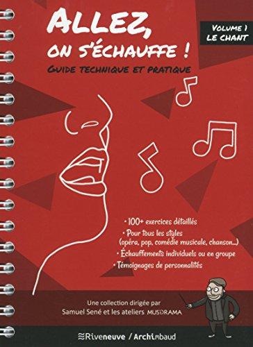 Allez, on s\'échauffe ! Guide technique et pratique - volume 1 Le chant (01)