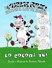 Le mucche felici fanno il latte buono - Lo colori tu!: Libro da colorare (Italian Edition)