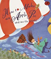 How To Make An Apple Pie And See The World (Turtleback School & Library Binding Edition) (Dragonfly Books) by Marjorie Priceman(1996-09-09)