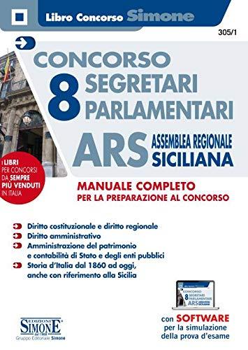 Concorso 8 segretari parlamentari ARS Assemblea Regionale Siciliana. Manuale completo. Con software di simulazione