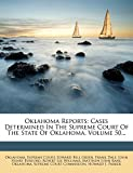 Oklahoma Reports: Cases Determined In The Supreme Court Of The State Of Oklahoma, Volume 50...