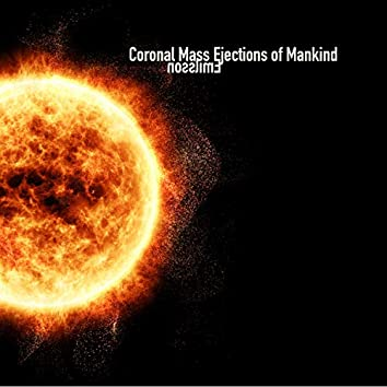 Coronal Mass Ejections of Mankind