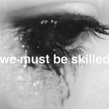We Must Be Skilled