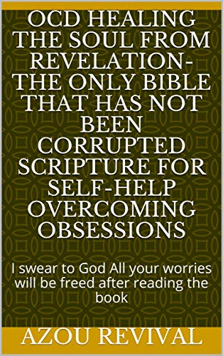 OCD Healing the soul from revelation-The only Bible that has not been corrupted scripture for self-help overcoming obsessions: I swear to God All your ... after reading the book (English Edition)