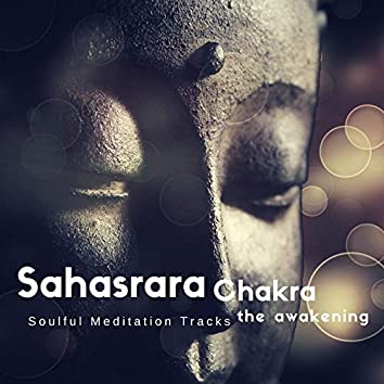 Sahasrara Chakra - The Awakening (Soulful Meditation Tracks)