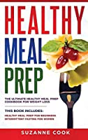 Healthy Meal Prep: The Ultimate Healthy Meal Prep Cookbook for Weight Loss. This Book Includes: Healthy Meal Prep for Beginners, Intermittent Fasting for Women