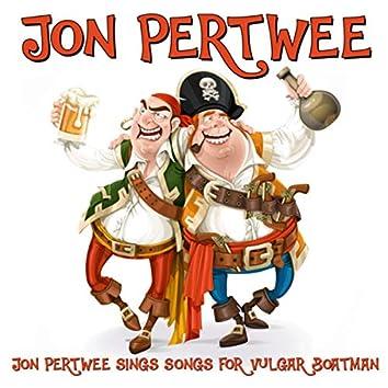 Jon Pertwee Sings Songs For Vulgar Boatman