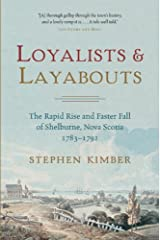 Loyalists and Layabouts: The Rapid Rise and Faster Fall of Shelburne, Nova Scotia, 1783-1792 Kindle Edition