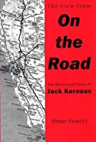 The View From On the Road: The Rhetorical Vision of Jack Kerouac by Mr. Omar Swartz(1999-10-12)