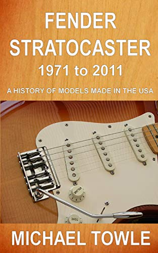 Fender Stratocaster: 1971 to 2011: A history of models made in the...