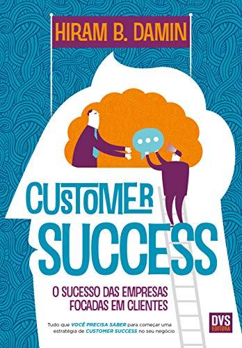 Customer Success: O sucesso das empresas focadas em clientes