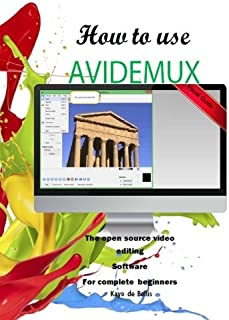 How to Use Avidemux: The Open Source Video Editing Sofware for complete beginners