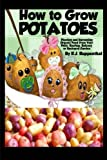 How to Grow Potatoes: Planting and Harvesting Organic Food From Your...