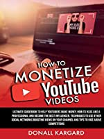 HOW TO MONETIZE YOUTUBE VIDEOSUltimate guidebook to help Youtubers make money, how to vlog like a professional and become the best influencer. Techniques to use other social networks boosting views on your channel and tips to rise above competitors.