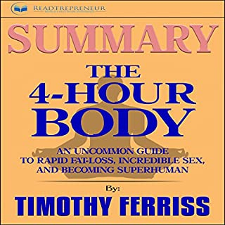 Summary: The 4-Hour Body: An Uncommon Guide to Rapid Fat-Loss, Incredible Sex, and Becoming Superhuman audiobook cover art