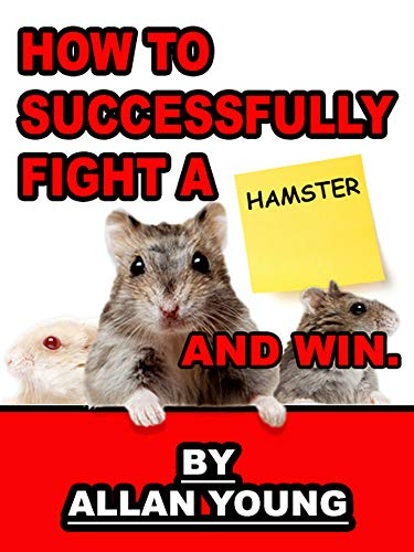 How to Successfully Fight a Hamster and Win (English Edition)