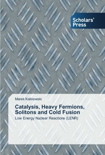 Catalysis, Heavy Fermions, Solitons and Cold Fusion: Low Energy Nuclear Reactions (LENR)