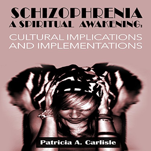Schizophrenia, a Spiritual Awakening: Cultural Implications and Implementations audiobook cover art