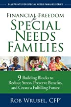 Financial Freedom for Special Needs Families: 9 Building Blocks to Reduce Stress, Preserve Benefits, and Create a Fulfilling Future