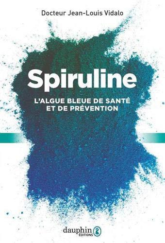 Spiruline: L'algue bleue de santé et de...