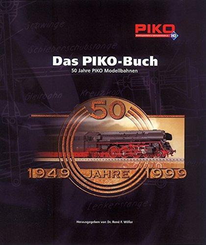 Das PIKO-Buch: 50 Jahre PIKO Modellbahnen
