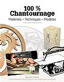 100% Chantournage : Matériel - Techniques - Modèles