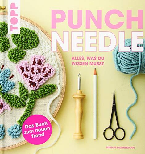 Punch Needle - alles was du wissen musst: Das Buch zum neuen Trend