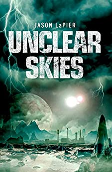 Unclear Skies (The Dome Trilogy, Book 2) by [Jason LaPier]