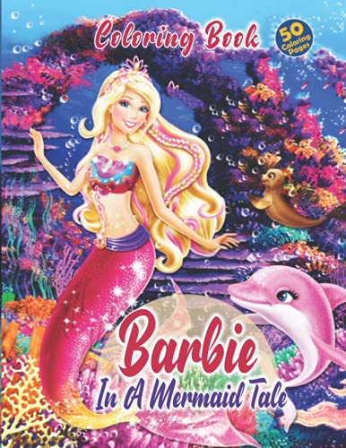 Barbie in A Mermaid Tale Coloring Book: Amazing Coloring Book For Kids And Adults With Barbie In A Mermaid Tale Images