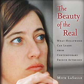 The Beauty of the Real     What Hollywood Can Learn from Contemporary French Actresses              By:                                                                                                                                 Mick LaSalle                               Narrated by:                                                                                                                                 Phil Holland                      Length: 7 hrs and 27 mins     3 ratings     Overall 4.0