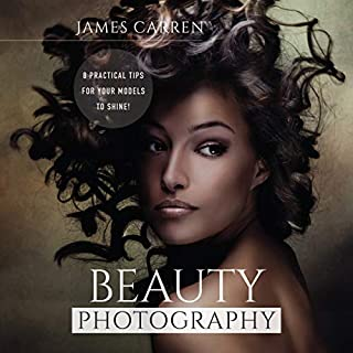 Photography: Beauty Photography     8 Practical Beauty Photography Tips for Your Models to Shine              By:                                                                                                                                 James Carren                               Narrated by:                                                                                                                                 Dana Domenick                      Length: 36 mins     1 rating     Overall 4.0