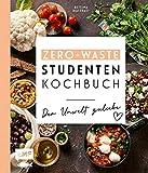 Das Zero-Waste-Studentenkochbuch – Der Umwelt zuliebe: Mit cleverer Wochenplanung und Tipps zur schlauen Vorratshaltung