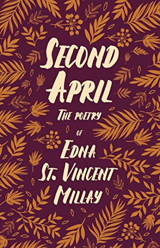 Second April - The Poetry of Edna St. Vincent Millay: With a Biography by Carl Van Doren (English Edition)