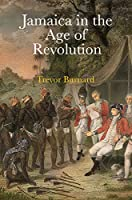 Jamaica in the Age of Revolution