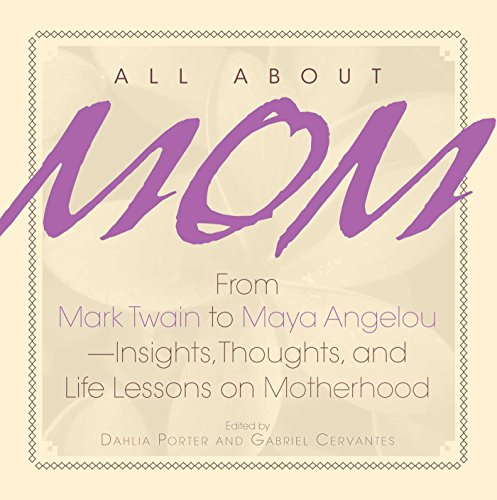 All About Mom: From Mark Twain to Maya Angelou--Insights, Thoughts, And Life Lessons on Motherhood (English Edition)