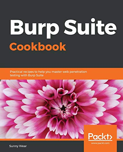Burp Suite Cookbook: Practical recipes to help you master web penetration testing with Burp Suite (English Edition)