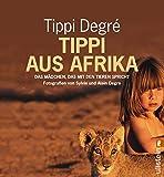 Tippi aus Afrika. Das Mädchen, das mit den Tieren spricht.