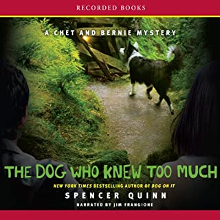 The Dog Who Knew Too Much     A Chet and Bernie Mystery              By:                                                                                                                                 Spencer Quinn                               Narrated by:                                                                                                                                 Jim Frangione                      Length: 10 hrs and 21 mins     1,203 ratings     Overall 4.3
