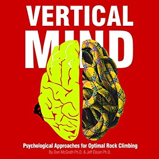 Vertical Mind     Psychological Approaches for Optimal Rock Climbing              Written by:                                                                                                                                 Don McGrath PhD,                                                                                        Jeff Elison PhD                               Narrated by:                                                                                                                                 Drew Hadwal                      Length: 7 hrs and 37 mins     7 ratings     Overall 3.6