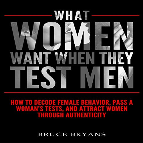 What Women Want When They Test Men     How to Decode Female Behavior, Pass a Woman's Tests, and Attract Women Through Authenticity              By:                                                                                                                                 Bruce Bryans                               Narrated by:                                                                                                                                 Greg Zarcone                      Length: 3 hrs and 46 mins     318 ratings     Overall 4.6