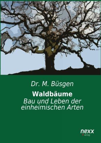 Waldbäume: Bau und Leben der einheimischen Arten