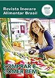 Revista Inovare Alimentar Brasil : Comprar e Comer Bem (Portuguese Edition)