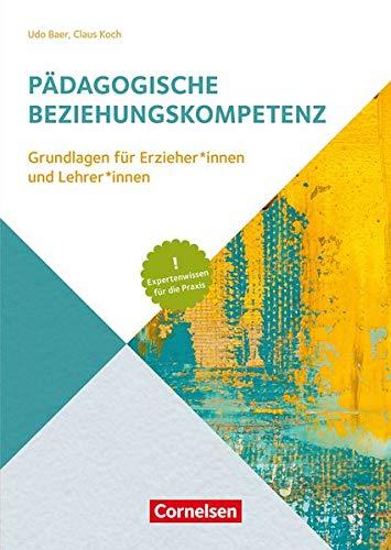 Handbuch: Pädagogische Beziehungskompetenz: Grundlagen für ErzieherInnen und LehrerInnen