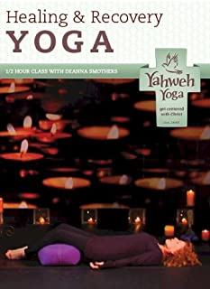 Healing and Recovery, Gentle Yoga A Half Hour Christ-centered Approach to Physical Health and Spiritual Growth Through Yoga