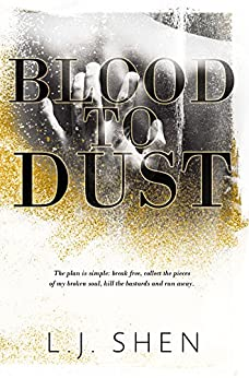 Blood to Dust by [L.J. Shen]