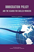 Immigration Policy and the Search for Skilled Workers: Summary of a Workshop