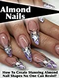 Almond Nails: How To Create Stunning Almond Nail Shapes No One Can Resist?