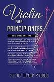 VIOLIN PARA PRINCIPIANTES: 4 en 1 - Una guía esencial para que los principiantes+ Una guía completa de consejos y trucos para tocar+ Estrategias simples y efectivas para leer+ Guía avanzada